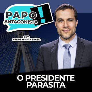 O PRESIDENTE PARASITA - Papo Antagonista com Felipe Moura Brasil, Mario Sabino e Helena Mader