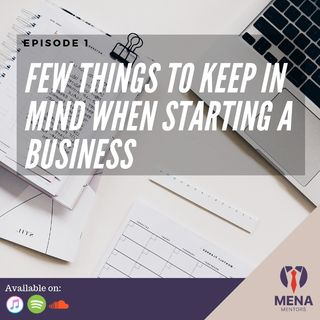 Episode 1 Few things to keep in mind when starting a business
