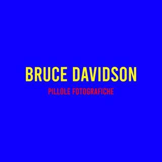 Bruce Davidson : Pillole Fotografiche