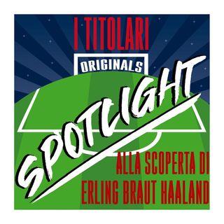 Spotlight - Alla scoperta di Erling Braut Haaland