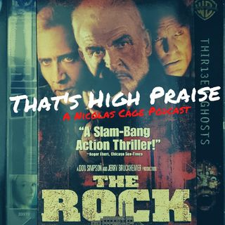 The Rock (1996) | That's High Praise: A Nicolas Cage Podcast #4