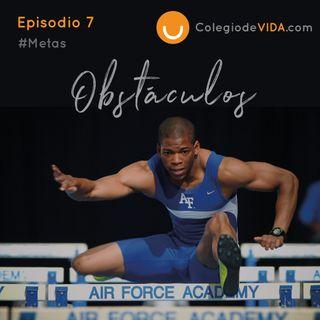 Obstáculos #Metas Episodio 7 del Podcast de Colegio de Vida