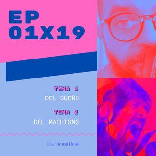 EP 01x19: Del #Sueño 😴 2. Del #Machismo 🤠
