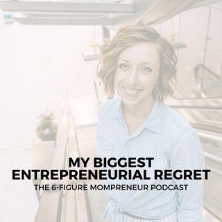 My biggest entrepreneurial regret
