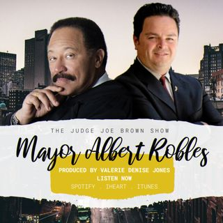 THE JUDGE JOE BROWN SHOW : Special Guest:  MAYOR ALBERT ROBLES