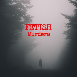 Episode 4 - Fetish Murders