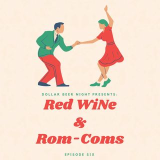 Episode 6: Red Wine & Rom-Coms