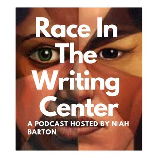 Race In The Writing Center: EP 1