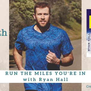 1559 My Strength Is My Story with Ryan Hall, Run the Mile You're In