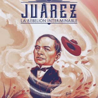 Juárez, la rebelión interminable