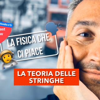 teoria delle stringhe, Episode 5 - Ls Fisica Che Ci Piace - PodCast Show! 🗣