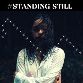 #STANDING STILL!