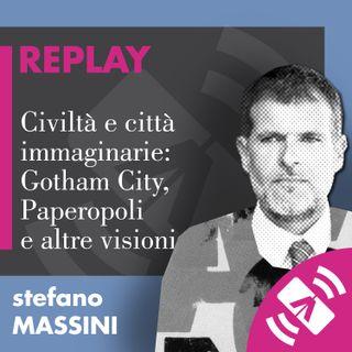 """06 > Stefano MASSINI """"Civiltà e città immaginarie: Gotham City, Paperopoli e altre visioni"""""""