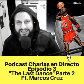Episodio 3 - The Last Dance (Parte 2) - Ft. Marcos Cruz
