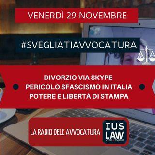 DIVORZIO VIA SKYPE – PERICOLO SFASCISMO IN ITALIA – POTERE E LIBERTA' DI STAMPA – #SvegliatiAvvocatura