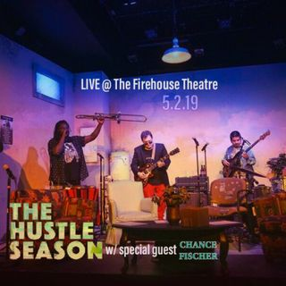 The Hustle Season LIVE at The Firehouse Theatre 5.2.19 w/ special guest Chance Fischer (Full Episode)