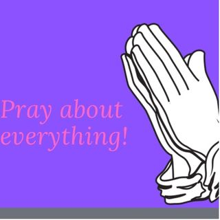 Episode 73 - Pray about everything!