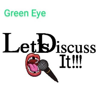 Green Eyed: Let's Discuss It!!!