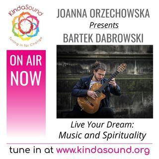 Music and Spirituality | Bartek Dąbrowski on Live Your Dream with Joanna Orzechowska