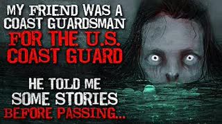 """""""My friend worked for the U.S. Coast Guard. He told me some stories before passing"""" Creepypasta"""