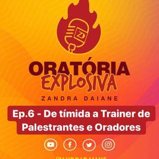 Ep.6 - Oratória Explosiva - De tímida a treinadora de oradores e palestrantes
