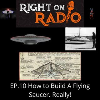 EP.10 How to Build a Flying Saucer.
