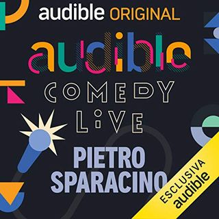 Audible Comedy LIVE. Pietro Sparacino