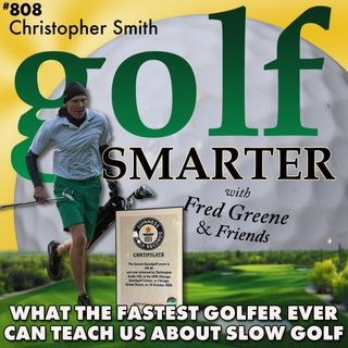 What the Fastest Golfer In History Can Teach Us About Playing Slow Golf with Christopher Smith, PGA