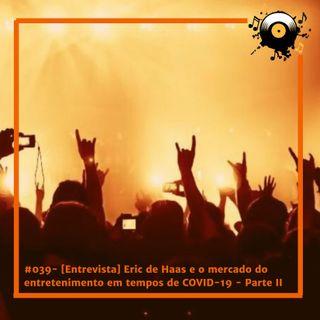 #039 [Entrevista]Mercado do entretenimento em tempos de COVID-19 - Parte II