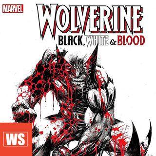 Wolverine Black, White, & Blood : Marvel Comics Round Up