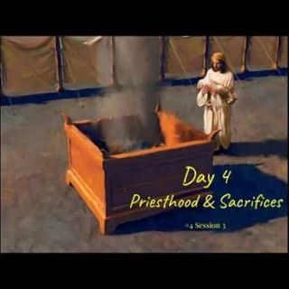 1 May 2019 (#4 Session 3) Day 4 - Priesthood & Sacrifices