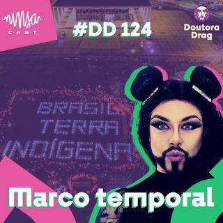 #124 - Doutora Drag - Marco temporal