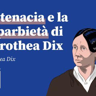 La tenacia e la caparbietà di Dorothea Dix | ij