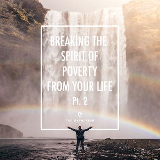 Breaking The Spirit of Poverty From Your Life - pt. 2