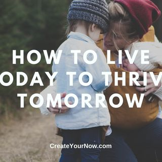 2134 How to Live Today to Thrive Tomorrow