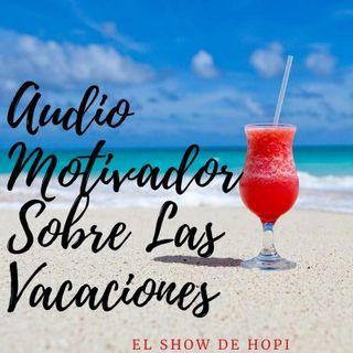 Audio Motivador Sobre Las Vacaciones