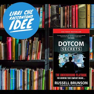 Marketing funnel e comunicazione: Dotcom Secrets di Russel Brunson