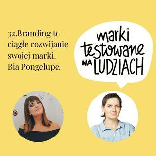 32. Branding to ciągłe rozwijanie swojej marki. Bia Pongelupe.