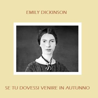 E. Dickinson - Se tu dovessi venire in autunno