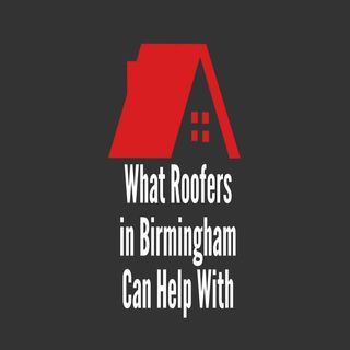 What Roofers in Birmingham Can Help With