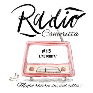 Radio Cameretta 15 - L'Autorità ed il Principio di autorità