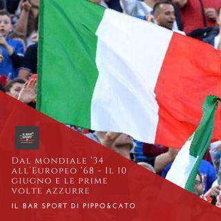 Episodio 9 - Dal Mondiale '34 all'Europeo '68: il 10 giugno e le prime volte azzurre