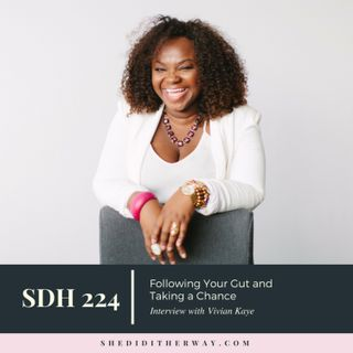 SDH224: Following Your Gut and Taking a Chance with Vivian Kaye