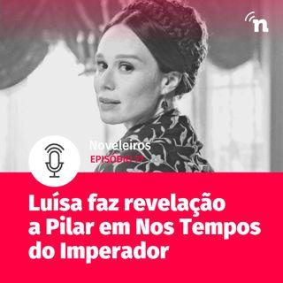 #77 - Luísa faz grande revelação a Pilar em Nos Tempos do Imperador