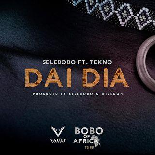 Selebobo Ft Tekno - Dai Dia (BAIXAR AGORA MP3)