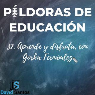 PDE37 - Aprende y disfruta, con Gorka Fernandez