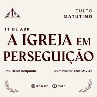 A Igreja em Perseguição (Atos 5.17-42) - Denis Benjamim