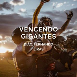 Vencendo gigantes - Diác. Fernando Eiras