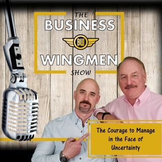 010- The Courage to Manage in the Face of Uncertainty