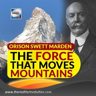 Orison Swett Marden The Force That Moves Mountains